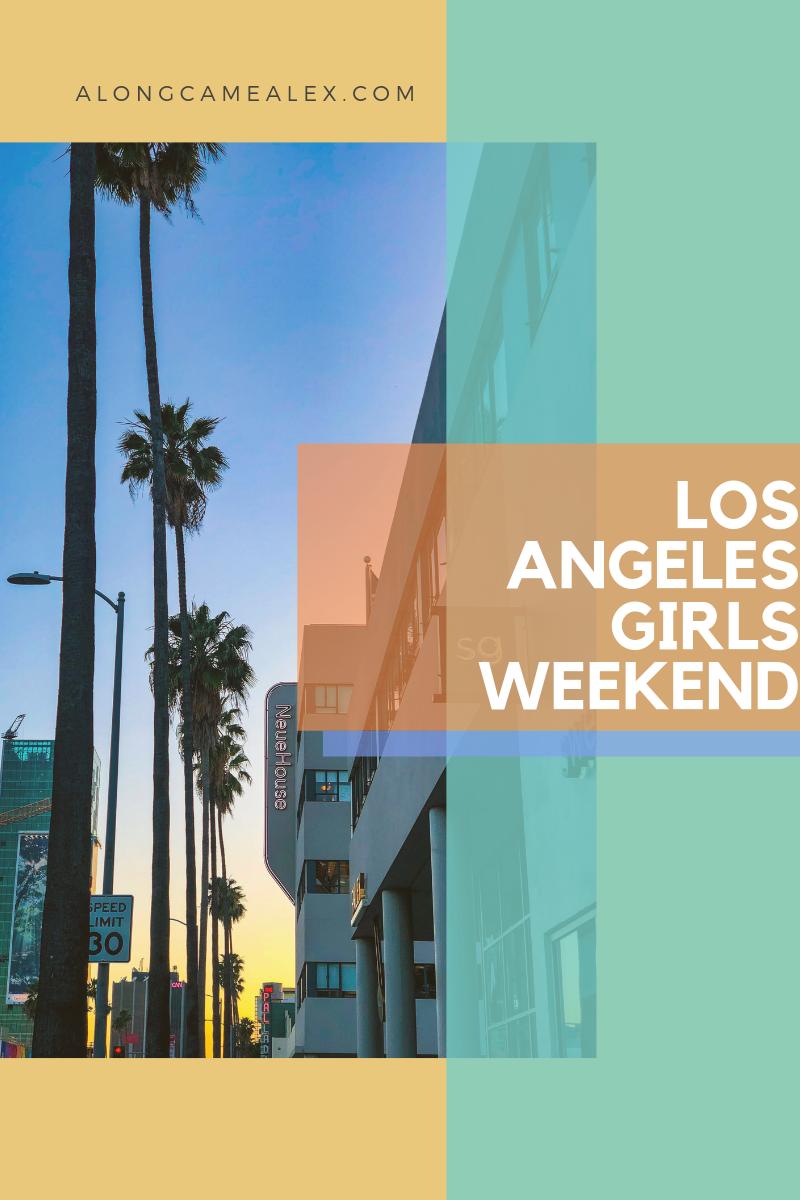 Los Angeles Girls Weekend!