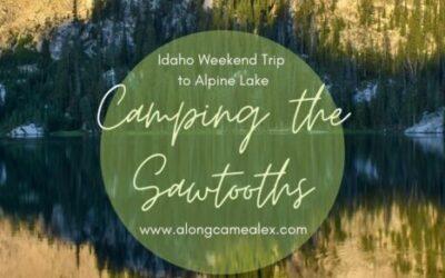 Idaho Weekend Trip: Sawtooth Camping at Alpine Lake